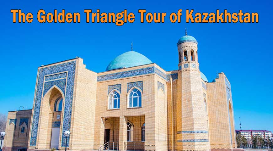 The Golden Triangle Tour of Kazakhstan(31July2020)